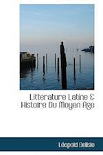 Litterature Latine & Histoire Du Moyen Age af Leopold Delisle