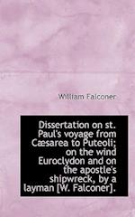 Dissertation on St. Paul's Voyage from C Sarea to Puteoli; On the Wind Euroclydon and on the Apostle af William Falconer