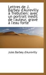 Lettres de J. Barbey D'Aurevilly Trebutien af Jules Barbey D'Aurevilly