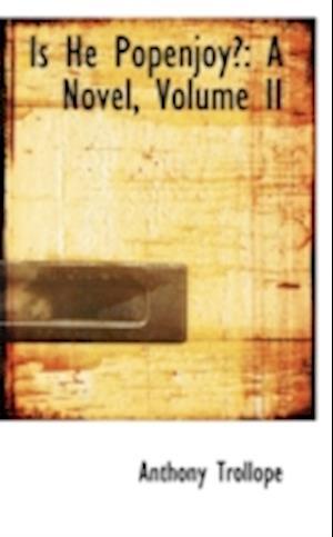 Is He Popenjoy?: A Novel, Volume II