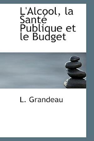 L'Alcool, la Santé Publique et le Budget