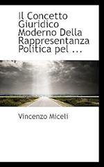 Il Concetto Giuridico Moderno Della Rappresentanza Politica Pel ... af Vincenzo Miceli