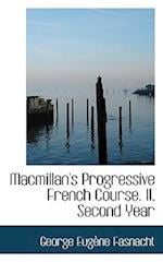 MacMillan's Progressive French Course. II, Second Year af George Eugene Fasnacht