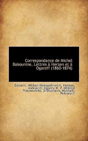Correspondance de Michel Bakounine. Lettres à Herzen et à Ogareff, 1860-1874