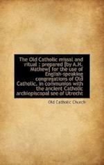The Old Catholic missal and ritual : prepared [by A.H. Mathew] for the use of English-speaking congr