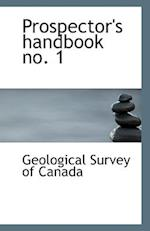 Prospector's Handbook No. 1 af Geological Survey Of Canada