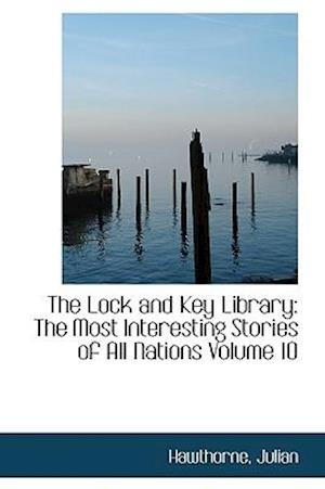 The Lock and Key Library: The Most Interesting Stories of All Nations Volume 10