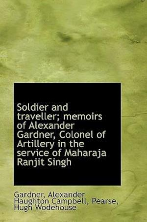 Soldier and traveller; memoirs of Alexander Gardner, Colonel of Artillery in the service of Maharaja