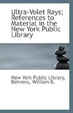Ultra-Volet Rays; References to Material in the New York Public Library