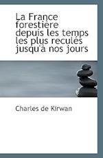 La France Forestiere Depuis Les Temps Les Plus Recules Jusqu'a Nos Jours af Charles De Kirwan