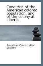 Condition of the American Colored Population, and of the Colony at Liberia