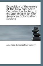 Exposition of the Errors of the New York State Colonization Society, in Its Late Attacks on the Amer