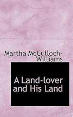 A Land-Lover and His Land af Martha McCulloch-Williams