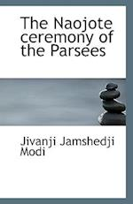 The Naojote Ceremony of the Parsees af Jivanji Jamshedji Modi