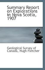 Summary Report on Explorations in Nova Scotia, 1907