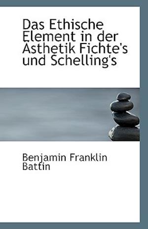 Das Ethische Element in Der Asthetik Fichte's Und Schelling's