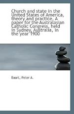 Church and State in the United States of America, Theory and Practice. a Paper for the Australasian af Peter A. Baart