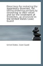 Directions for Restoring the Apparently Drowned, for Saving Drowning Persons by Swimming to Their Re af United States Coast Guard