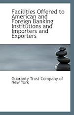 Facilities Offered to American and Foreign Banking Institutions and Importers and Exporters