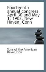 Fourteenth Annual Congress, April 30 and May 1, 1903, New Haven, Conn af Sons Of The American Revolution