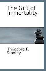 The Gift of Immortality af Theodore P. Stanley