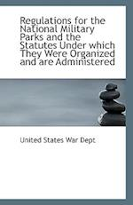 Regulations for the National Military Parks and the Statutes Under Which They Were Organized and Are
