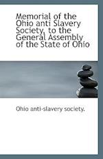 Memorial of the Ohio Anti Slavery Society, to the General Assembly of the State of Ohio af Ohio Anti-Slavery Society