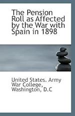 The Pension Roll as Affected by the War with Spain in 1898 af United States Army War College