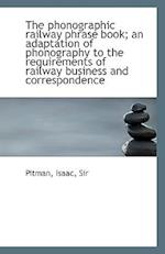 The Phonographic Railway Phrase Book; An Adaptation of Phonography to the Requirements of Railway Bu af Isaac Pitman