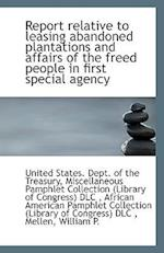 Report Relative to Leasing Abandoned Plantations and Affairs of the Freed People in First Special AG