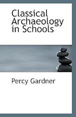 Classical Archaeology in Schools af Percy Gardner