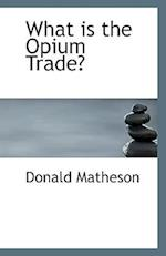 What Is the Opium Trade? af Donald Matheson