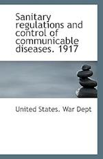 Sanitary Regulations and Control of Communicable Diseases. 1917