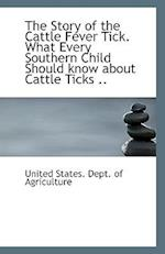 The Story of the Cattle Fever Tick. What Every Southern Child Should Know about Cattle Ticks ..