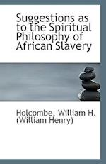 Suggestions as to the Spiritual Philosophy of African Slavery
