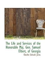 The Life and Services of the Honorable Maj. Gen. Samuel Elbert, of Georgia af Charles Colcock Jones