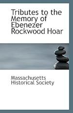Tributes to the Memory of Ebenezer Rockwood Hoar