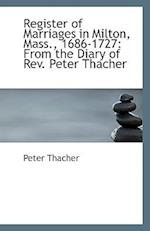 Register of Marriages in Milton, Mass., 1686-1727 af Peter Thacher