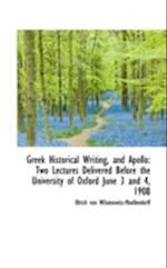 Greek Historical Writing, and Apollo af Ulrich Von Wilamowitz-Moellendorff