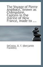 The Voyage of Pierre Angibaut, Known as Champdore, Captain in the Marine of New France, Made to ... af Benjamin Franklin De Costa