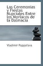 Las Ceremonias y Fiestas Nupciales Entre Los Morlacos de La Dalmacia af Vladimir Pappafava