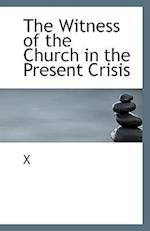 The Witness of the Church in the Present Crisis
