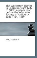 The Worcester District in Congress, from 1789 to 1857 af Franklin P. Rice