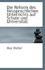 Die Reform Des Neusprachlichen Unterrichts Auf Schule Und Universitat af Max Walter