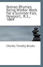 Roman Rhymes Being Winter Work for a Summer Fair, Newport, R.I., 1869 af Charles Timothy Brooks