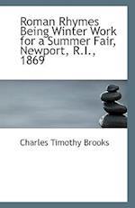 Roman Rhymes Being Winter Work for a Summer Fair, Newport, R.I., 1869