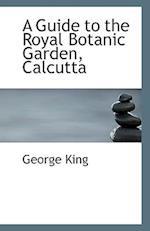 A Guide to the Royal Botanic Garden, Calcutta