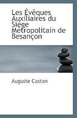 Les Eveques Auxiliaires Du Siege Metropolitain de Besancon af Auguste Castan