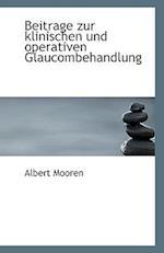 Beitrage Zur Klinischen Und Operativen Glaucombehandlung af Albert Mooren