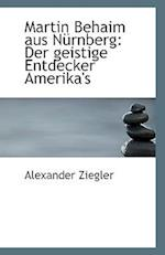 Martin Behaim Aus Nurnberg af Alexander Ziegler